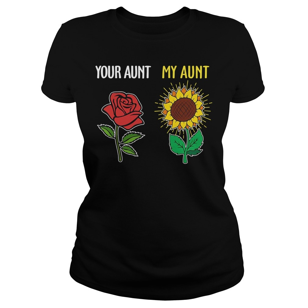 Your aunt and my aunt rose sunflower Ladies Tee