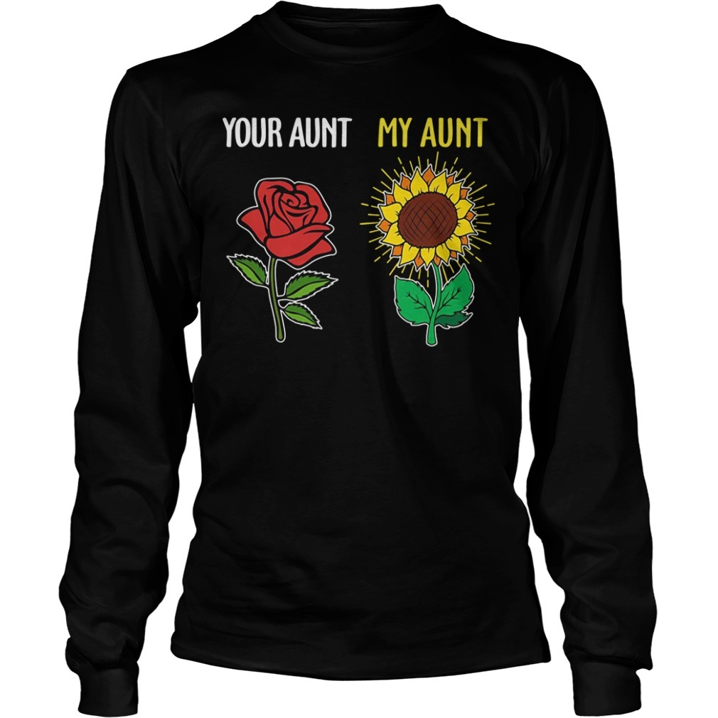 Your aunt and my aunt rose sunflower Longsleeve Tee