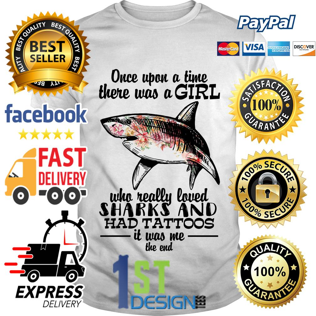 A girl who really loves sharks and had tattoos it was me the end shirt