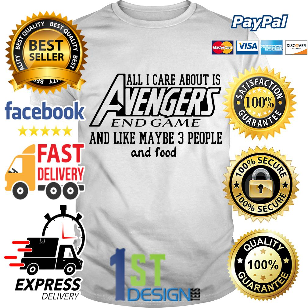 All I care about is Avengers Endgame and like maybe 3 people shirt
