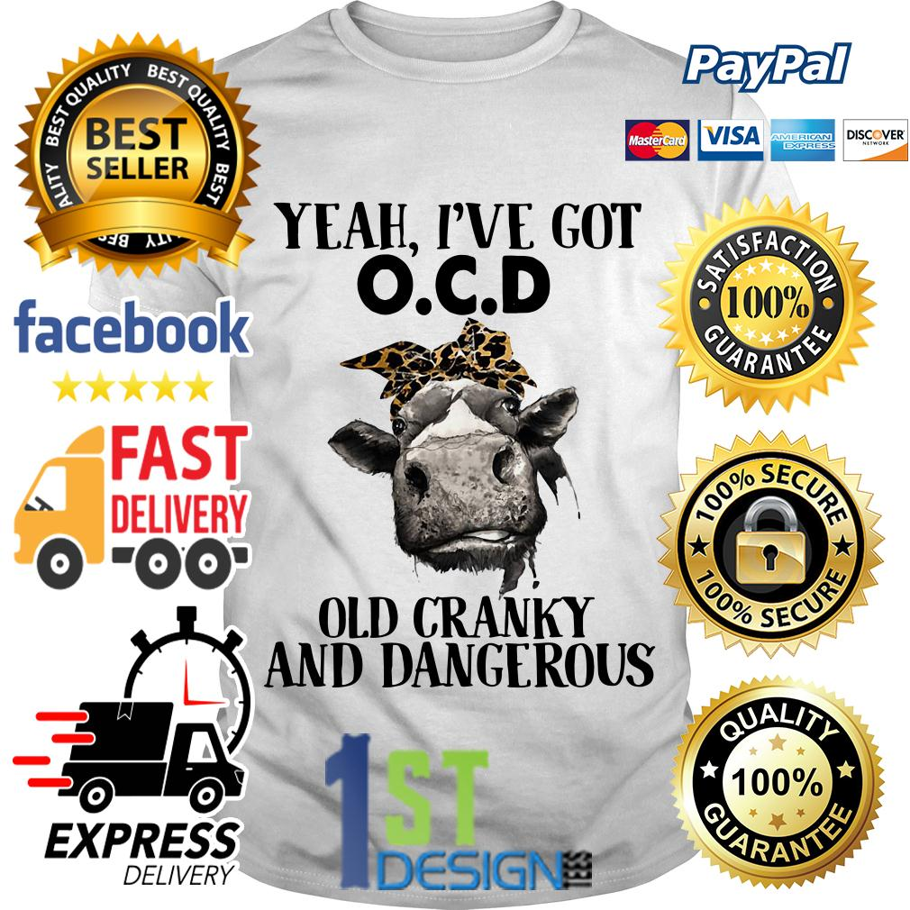 Bandana Cow yeah I've got OCD old cranky and dangerous shirt