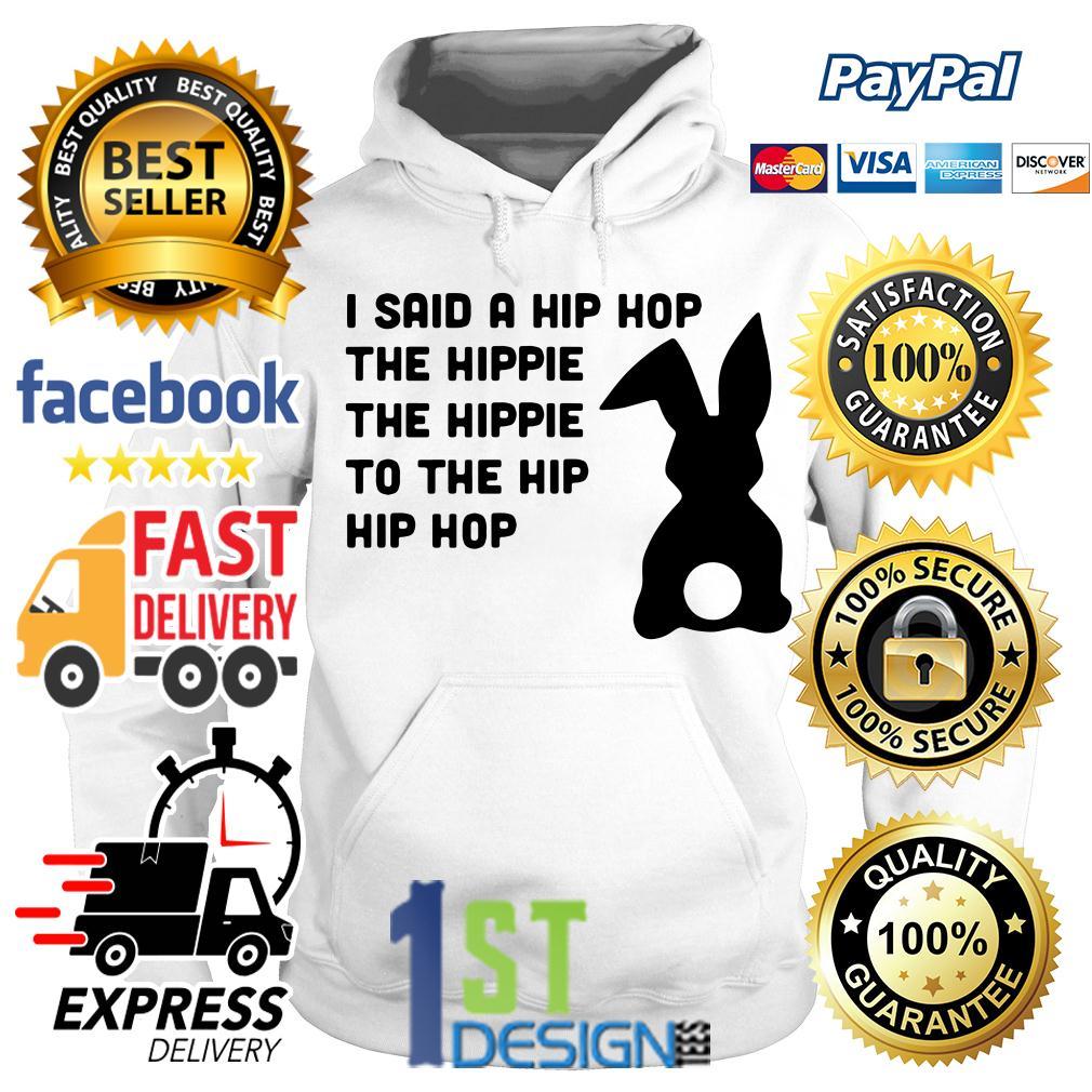 Bunny I said a hip hop the hippie the hippie to the hip hip hop Hoodie