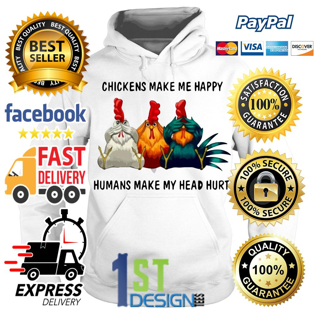 Chicken make me happy humans make my head hurt Hoodie
