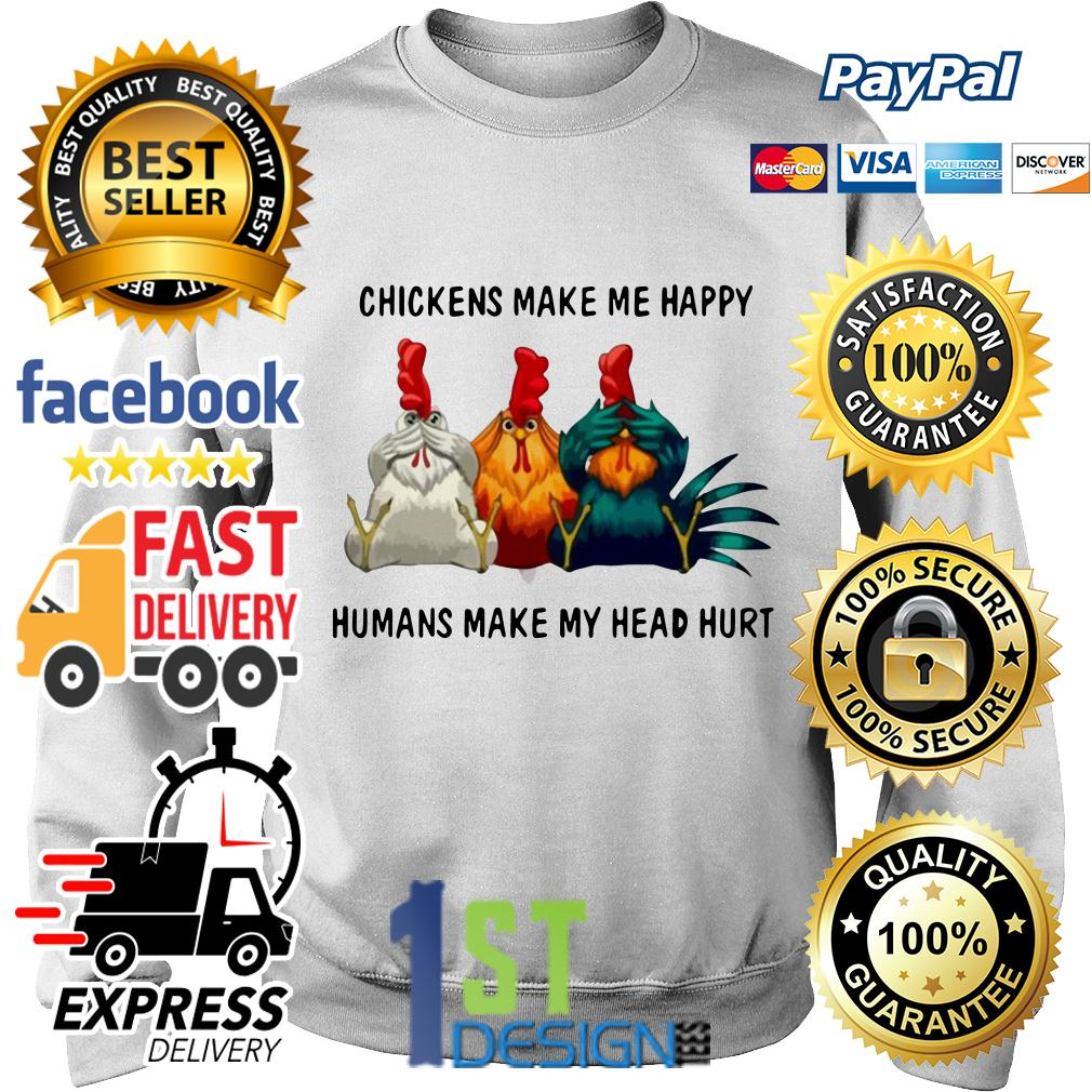 Chicken make me happy humans make my head hurt Sweater