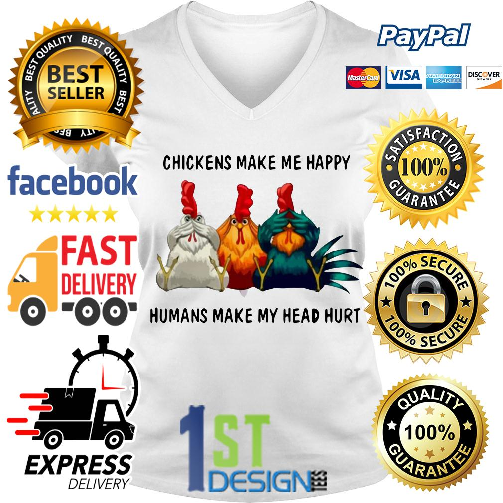 Chicken make me happy humans make my head hurt V-neck T-shirt