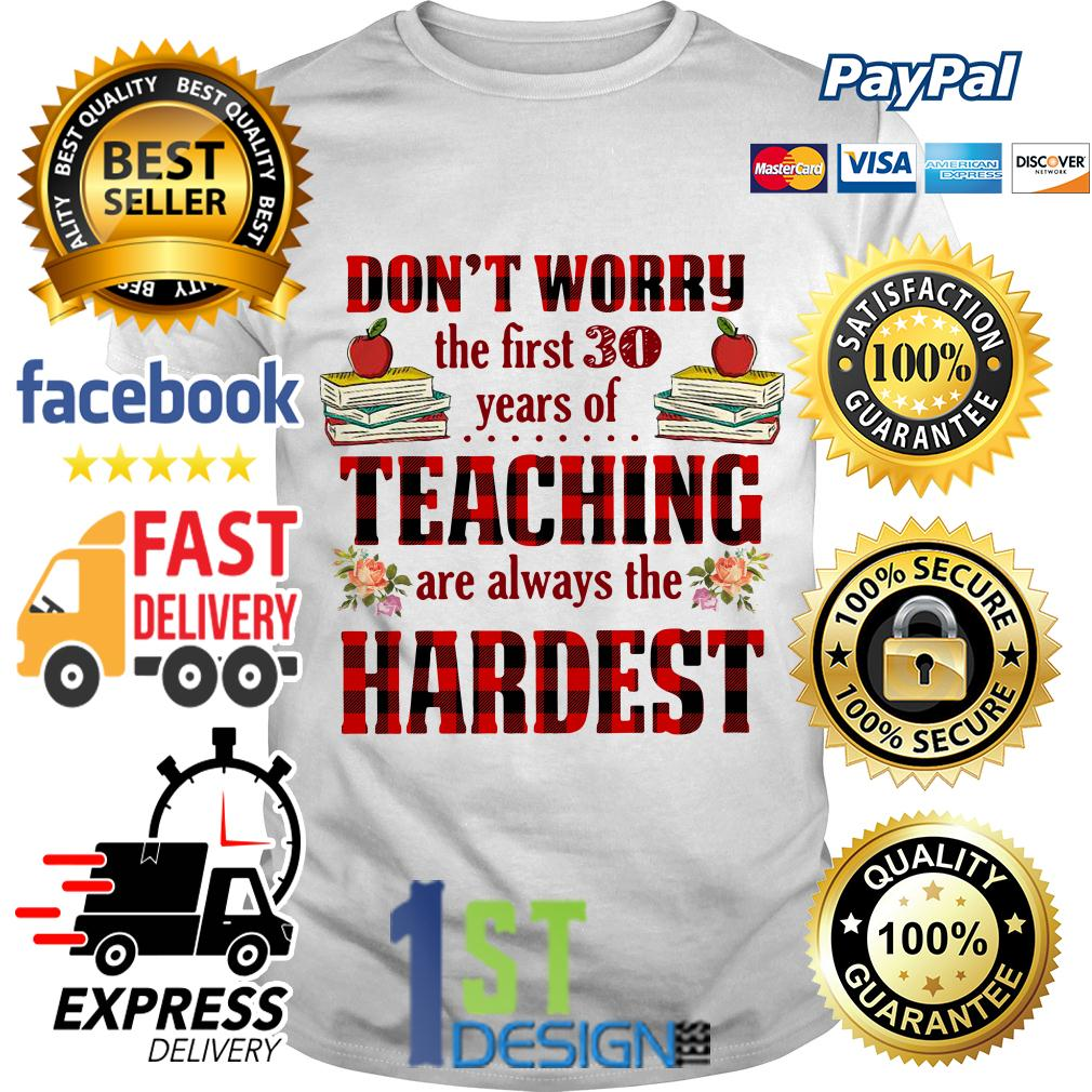 Don't worry the first 30 years of teaching are always the hardest shirt