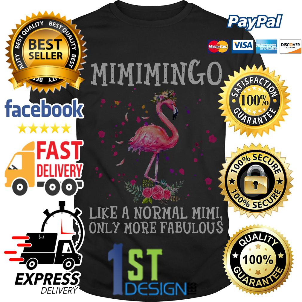 Flamingo floral Mimimingo like a normal Mimi only more fabulous shirt
