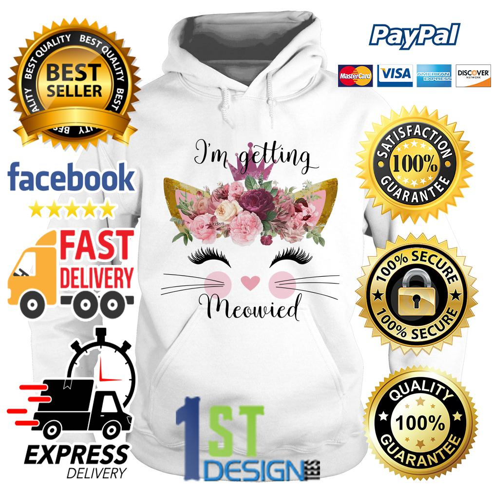 Floral I'm getting meowied Hoodie