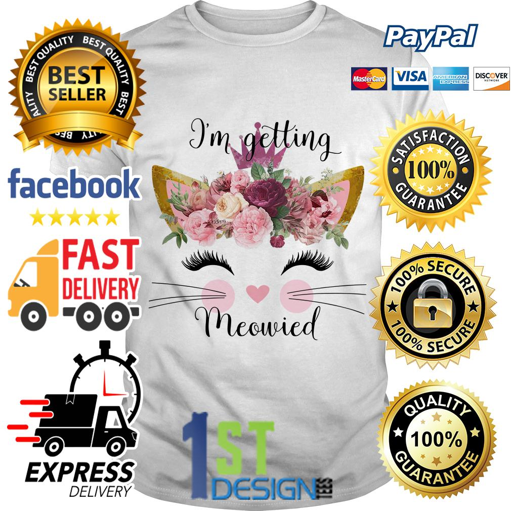 Floral I'm getting meowied shirt
