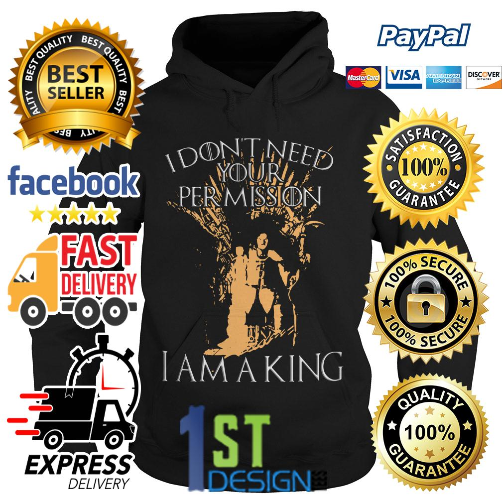 Game of Thrones I don't need your permission I am a king Hoodie