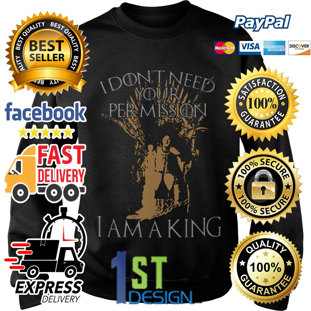 Game of Thrones I don't need your permission I am a king Sweater