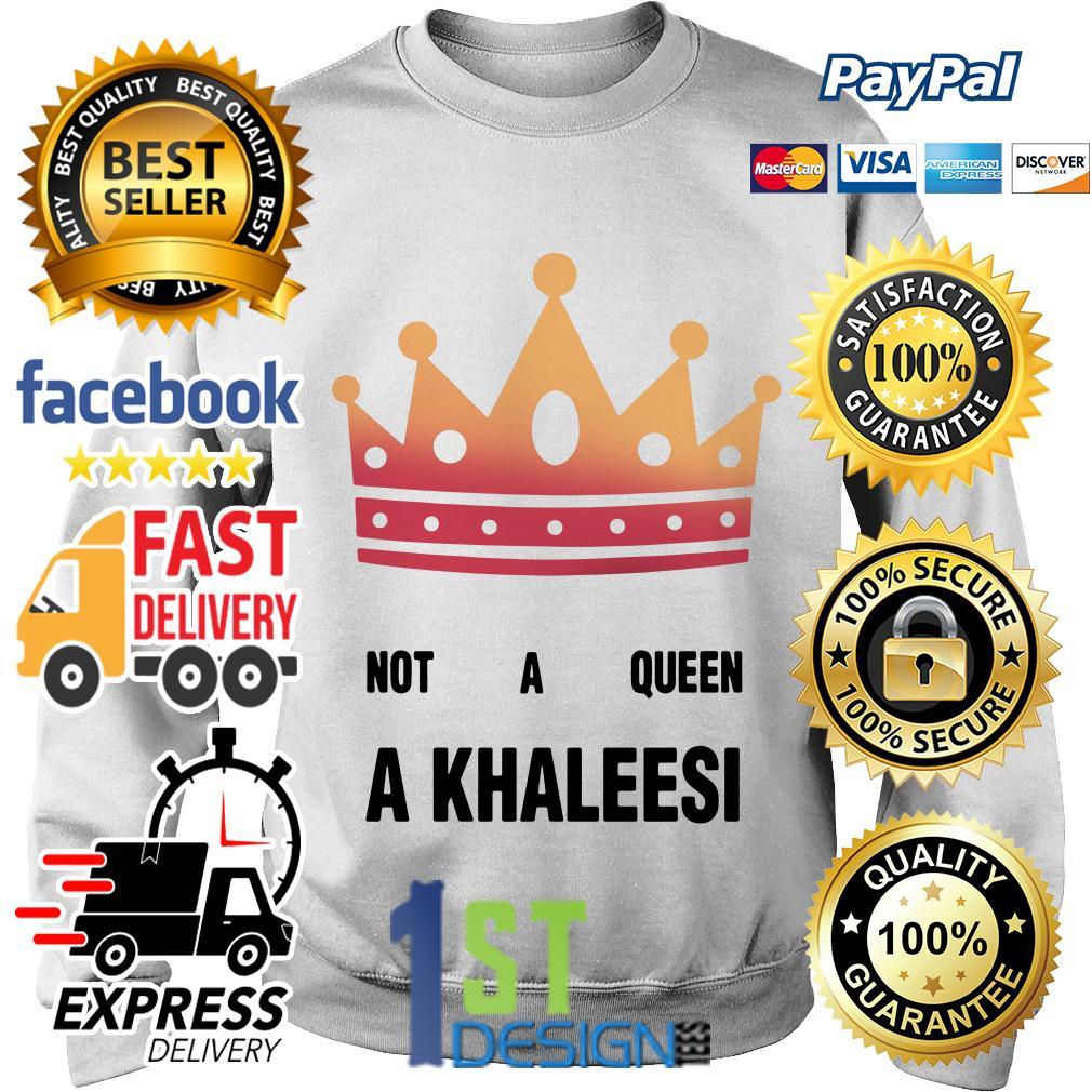Game of Thrones not a queen a Khaleesi Sweater