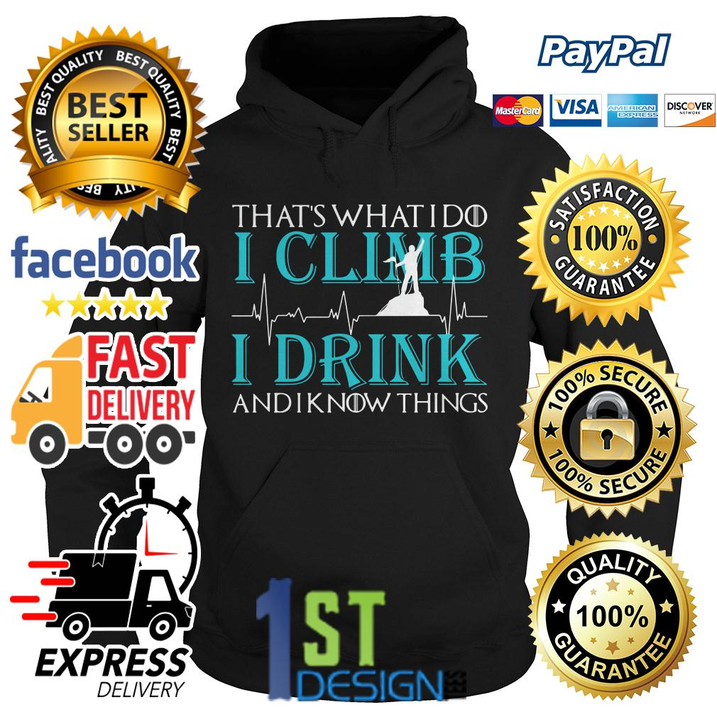 Game of Thrones that's what I do I climb I drink and I know things Hoodie