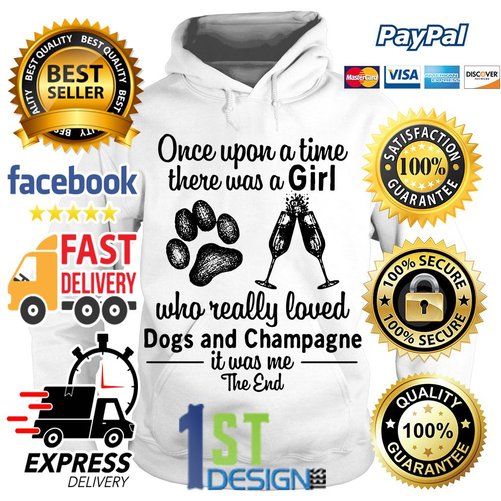 A girl who really loved dogs and champagne it was me the end Hoodie