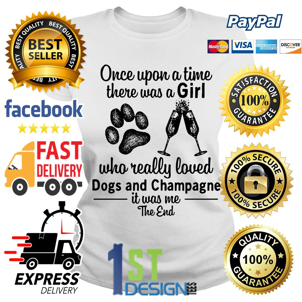 A girl who really loved dogs and champagne it was me the end Ladies Tee