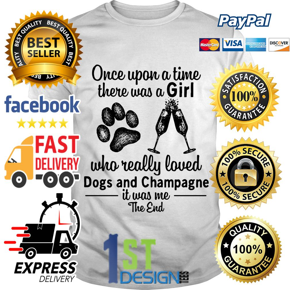 A girl who really loved dogs and champagne it was me the end shirt