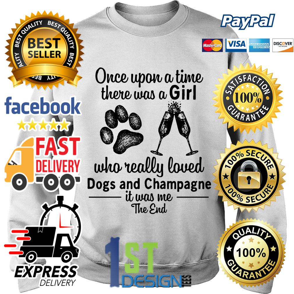 A girl who really loved dogs and champagne it was me the end Sweater