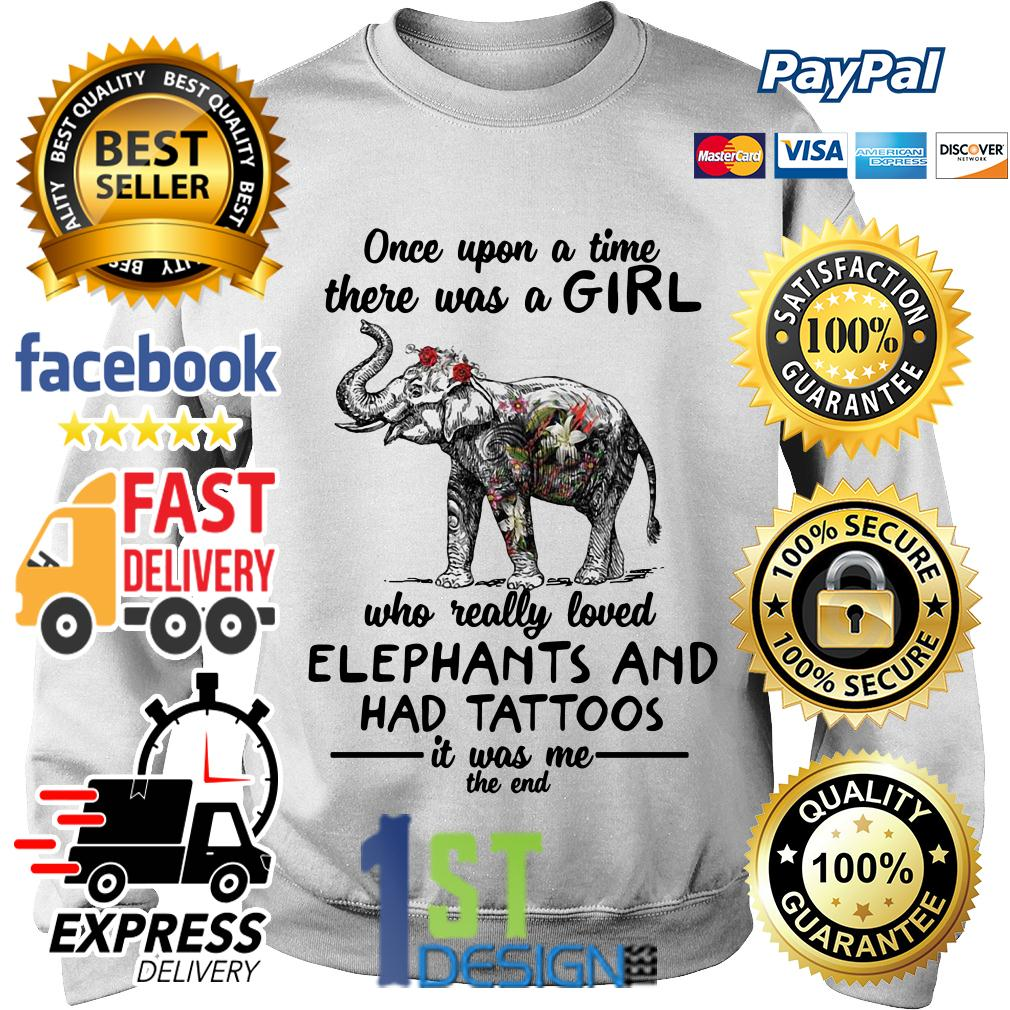 A girl who really loved elephants and had tattoos it was me the end Sweater