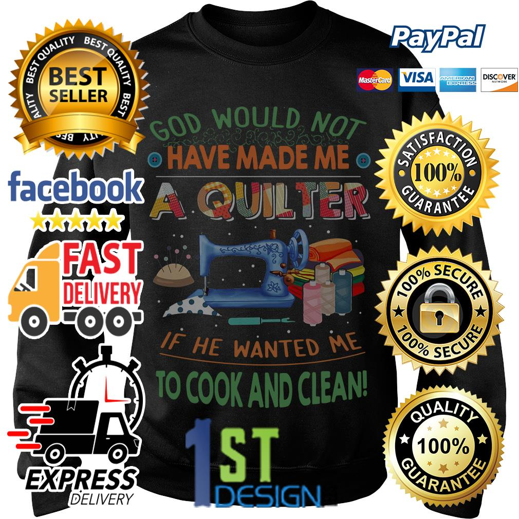 God would not have made me a quiter if he wanted me to cook Sweater