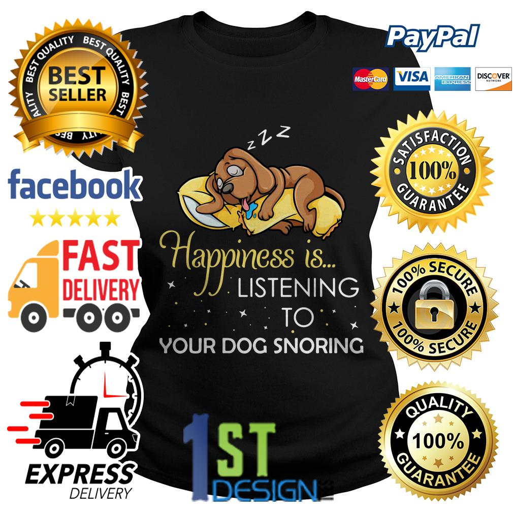 Happiness is listening to your dog snoring shirt