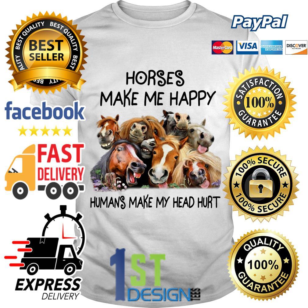 Horses make me happy humans make my head hurt shirt