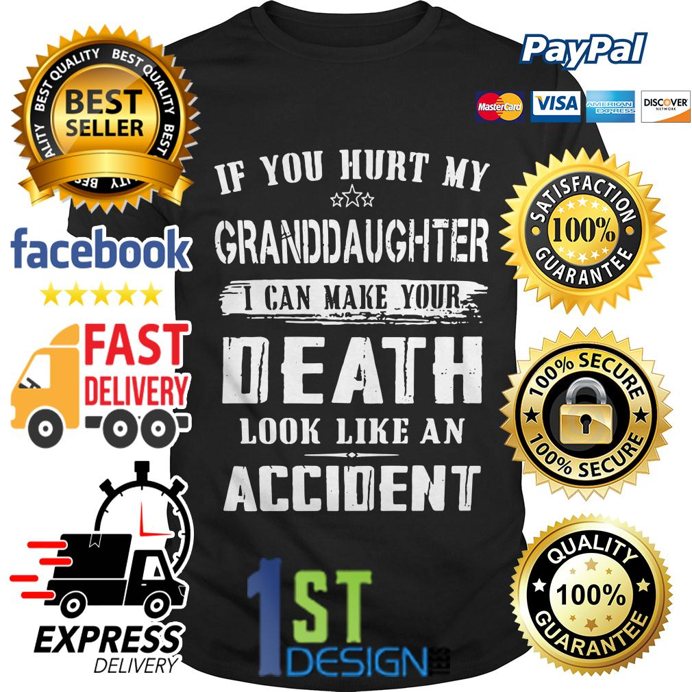 If you hurt my granddaughter I can make your death look like shirt