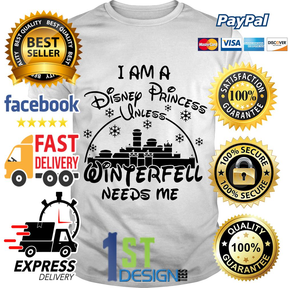 I am a Disney Princess winterfell needs me shirt