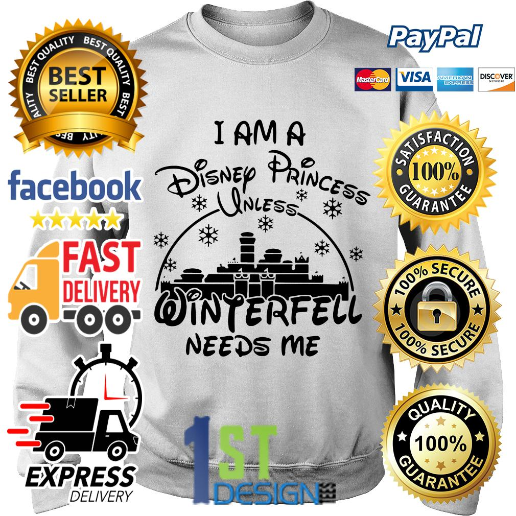 I am a Disney Princess winterfell needs me Sweater