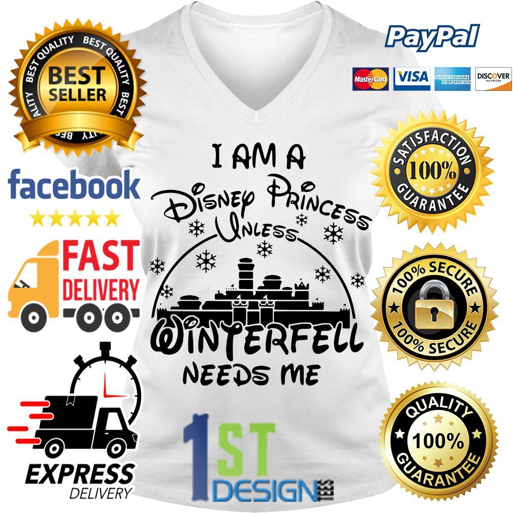 I am a Disney Princess winterfell needs me V-neck T-shirt