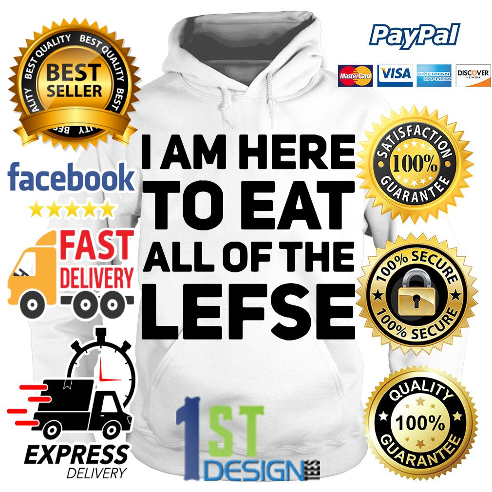 I am here to eat all of the lefse Hoodie