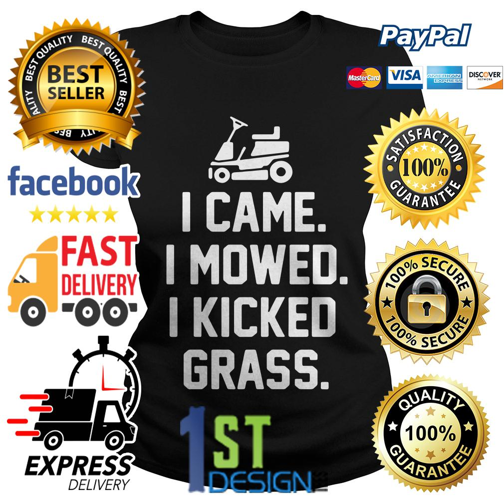 I came I mowed I kicked grass Ladies Tee