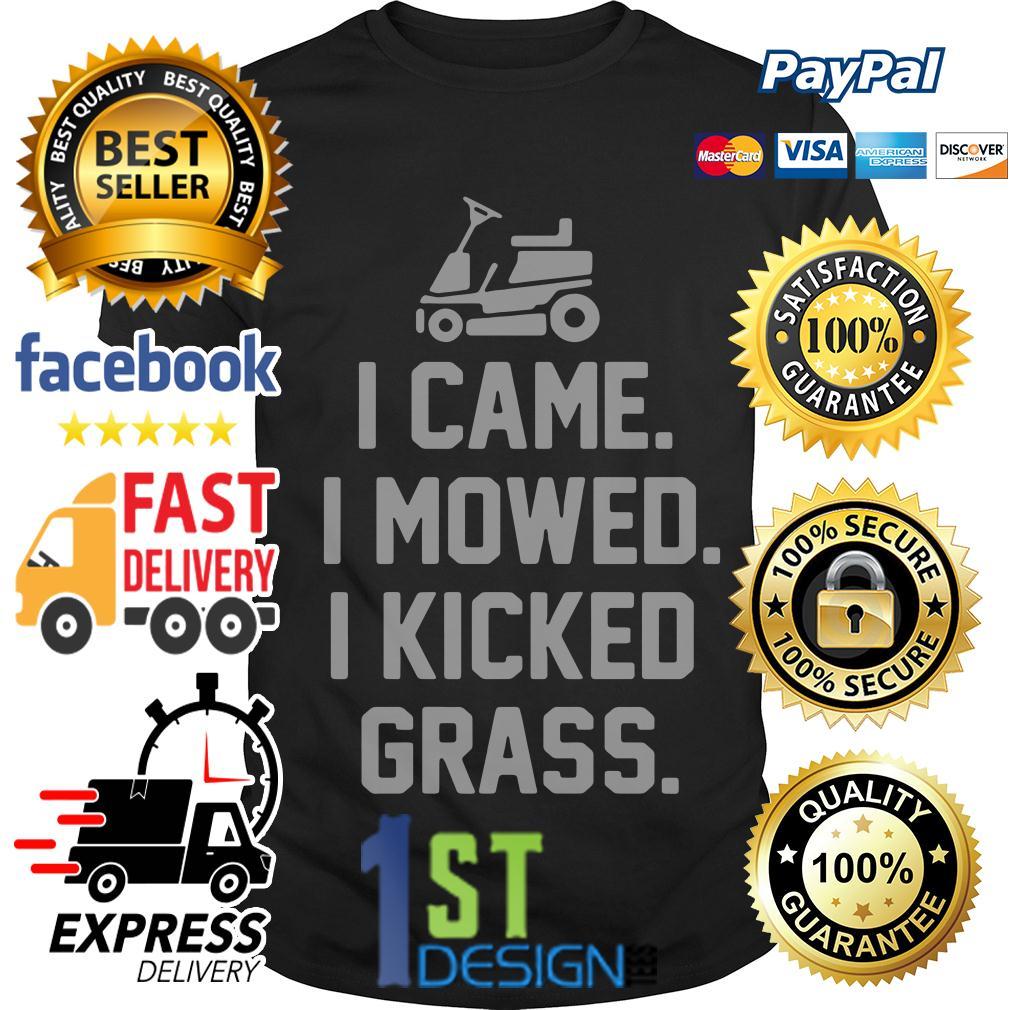 I came I mowed I kicked grass shirt