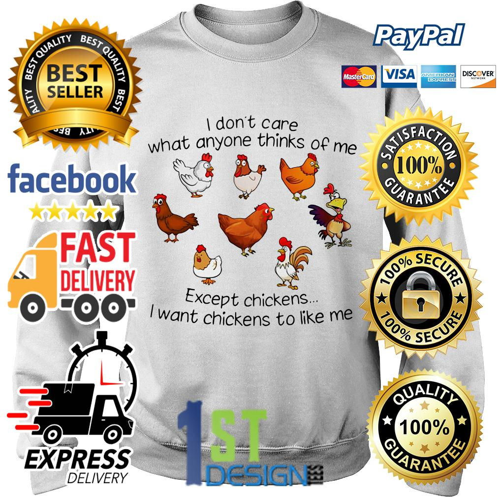 I don't care what anyone thinks of me except chickens I want chickens Sweater