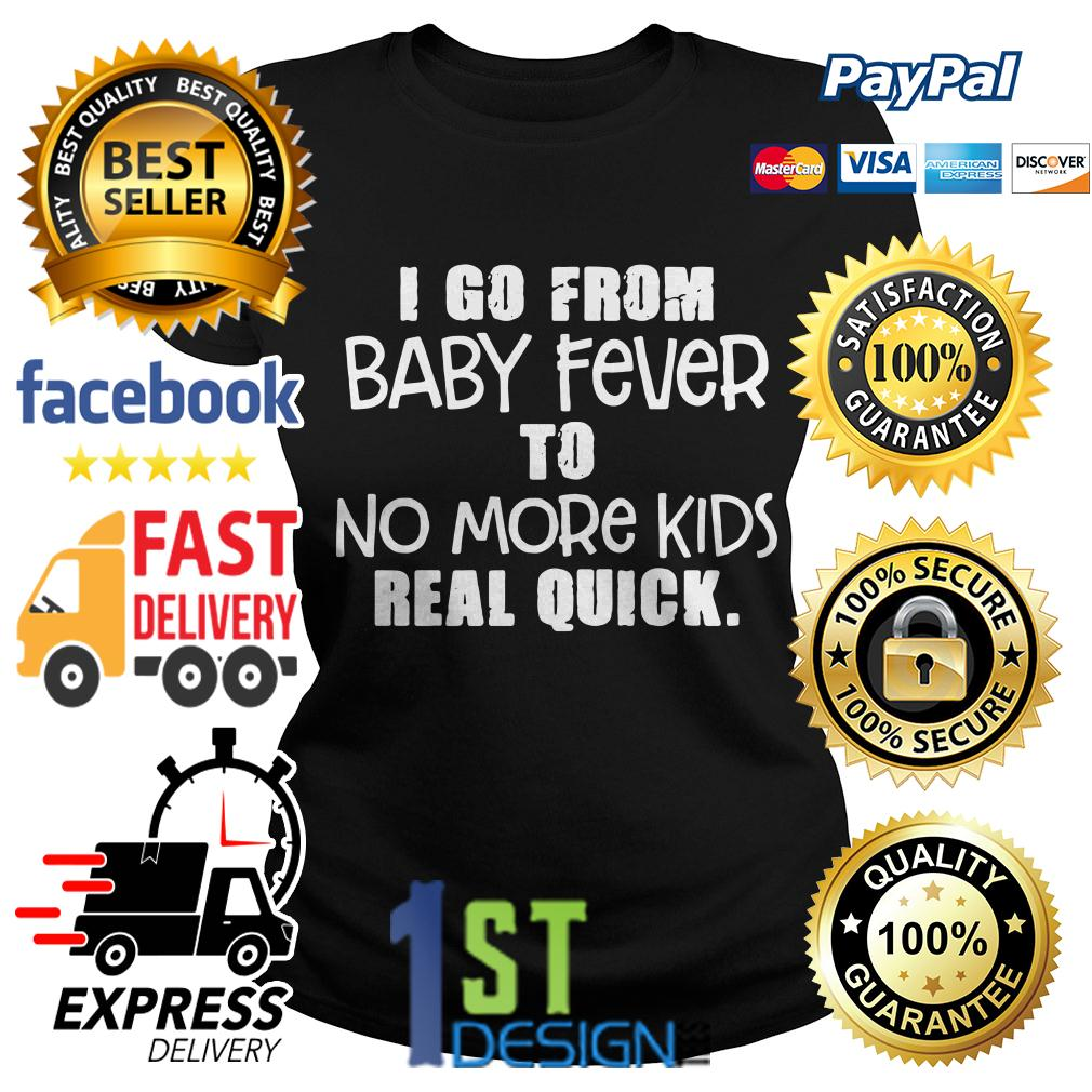 I go from baby fever to no more kids real quick Ladies Tee