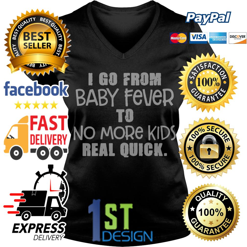 I go from baby fever to no more kids real quick V-neck T-shirt