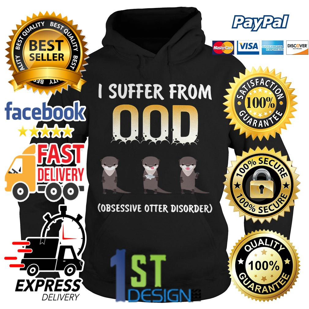I suffer from OOD obsessive otter disorder Hoodie