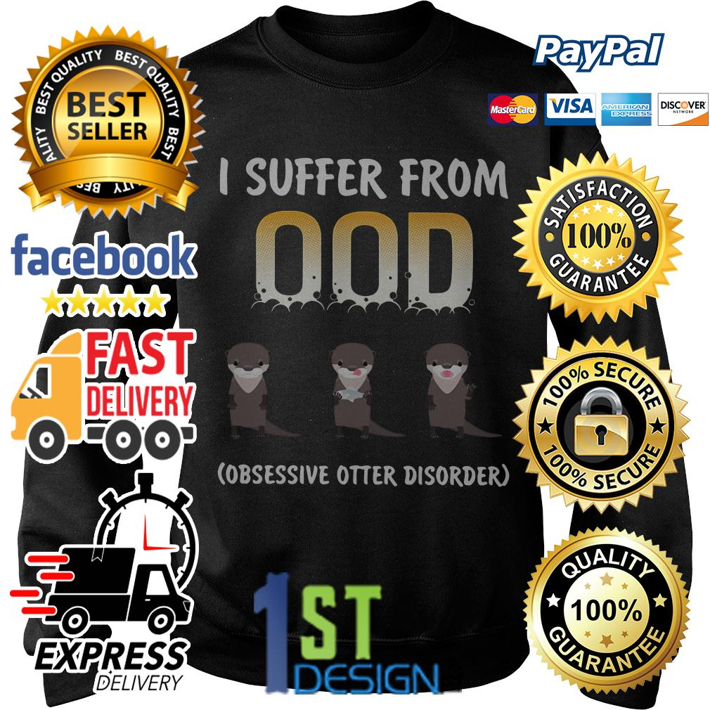 I suffer from OOD obsessive otter disorder Sweater