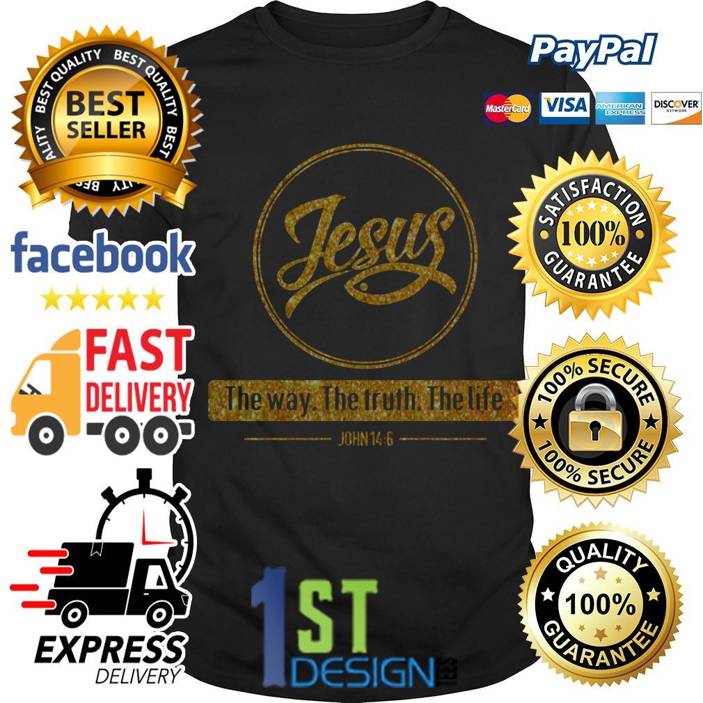 Jesus the way the truth the life John 14:6 shirt