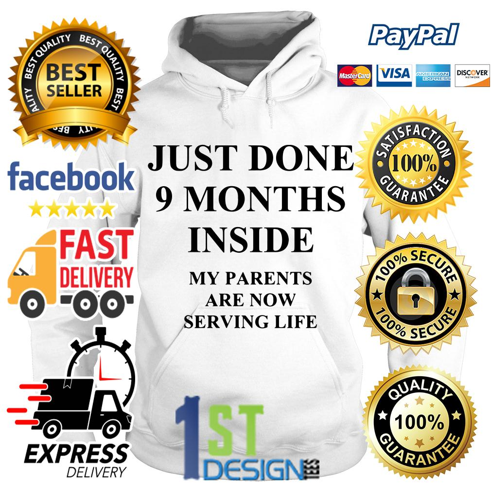 Just done 9 months inside my parents are now serving life Hoodie