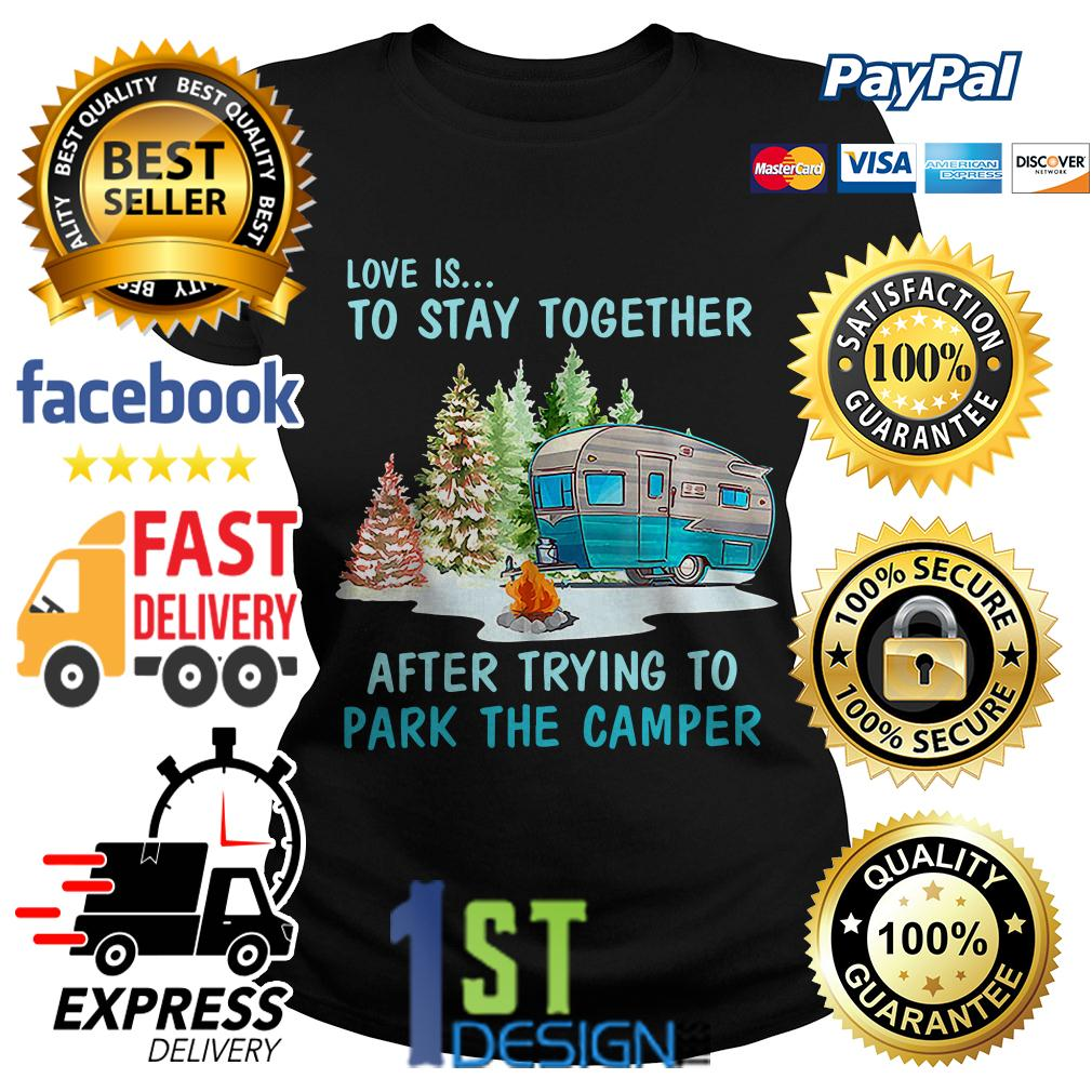 Love is to stay together after trying to park the camper Ladies Tee