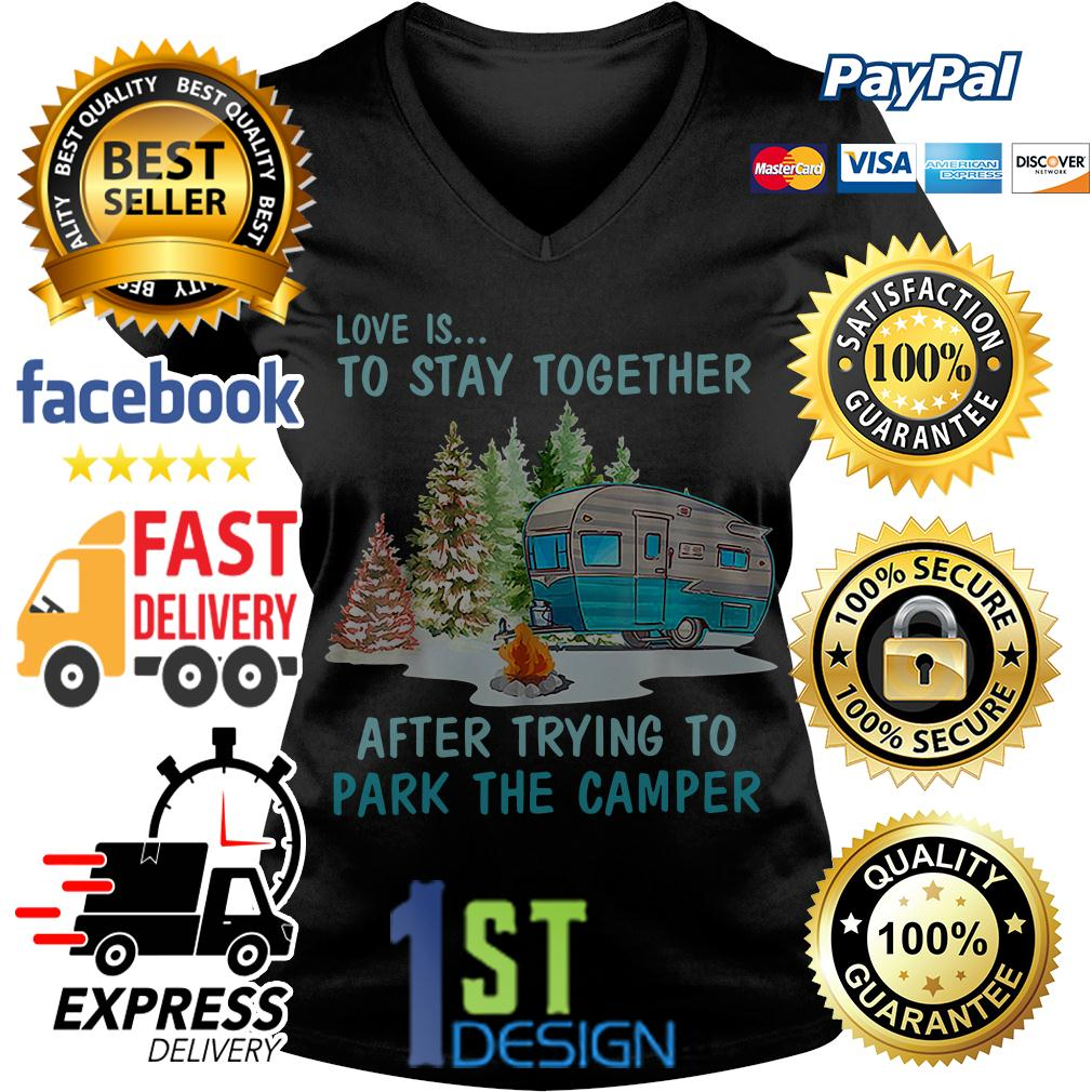Love is to stay together after trying to park the camper V-neck T-shirt