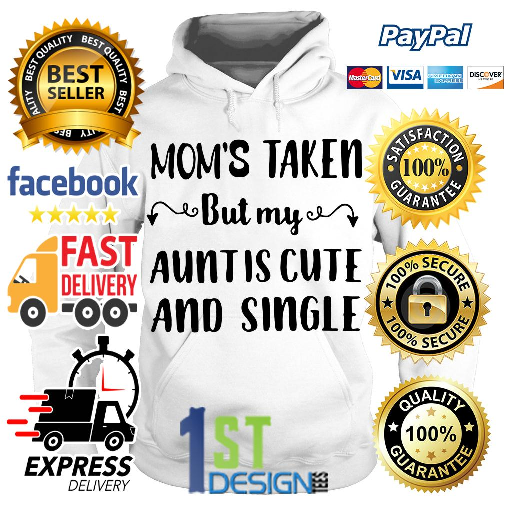 Mom's taken but my aunt is cute and single Hoodie