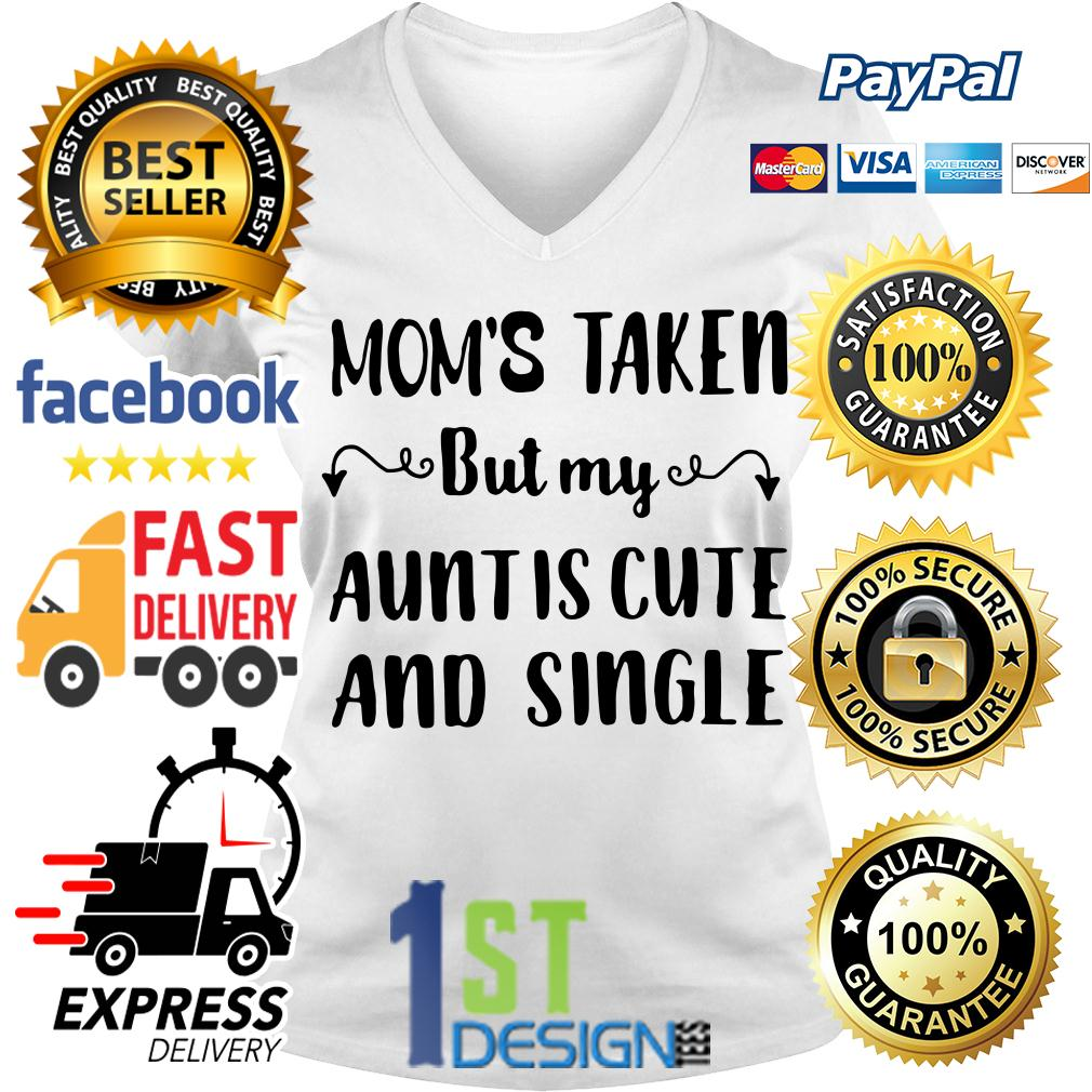 Mom's taken but my aunt is cute and single V-neck T-shirt