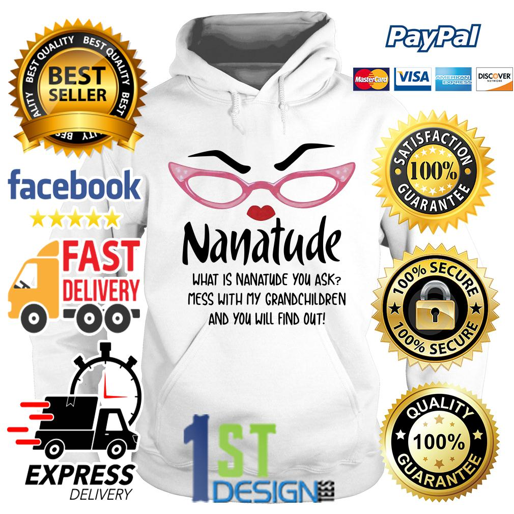 Nanatude what is nanatude you ask mess with my grandchildren Hoodie
