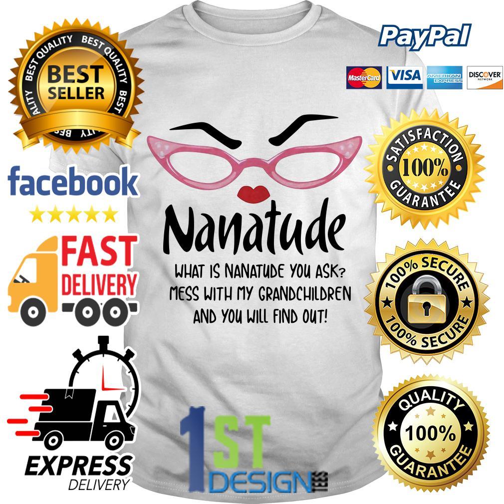 Nanatude what is nanatude you ask mess with my grandchildren shirt