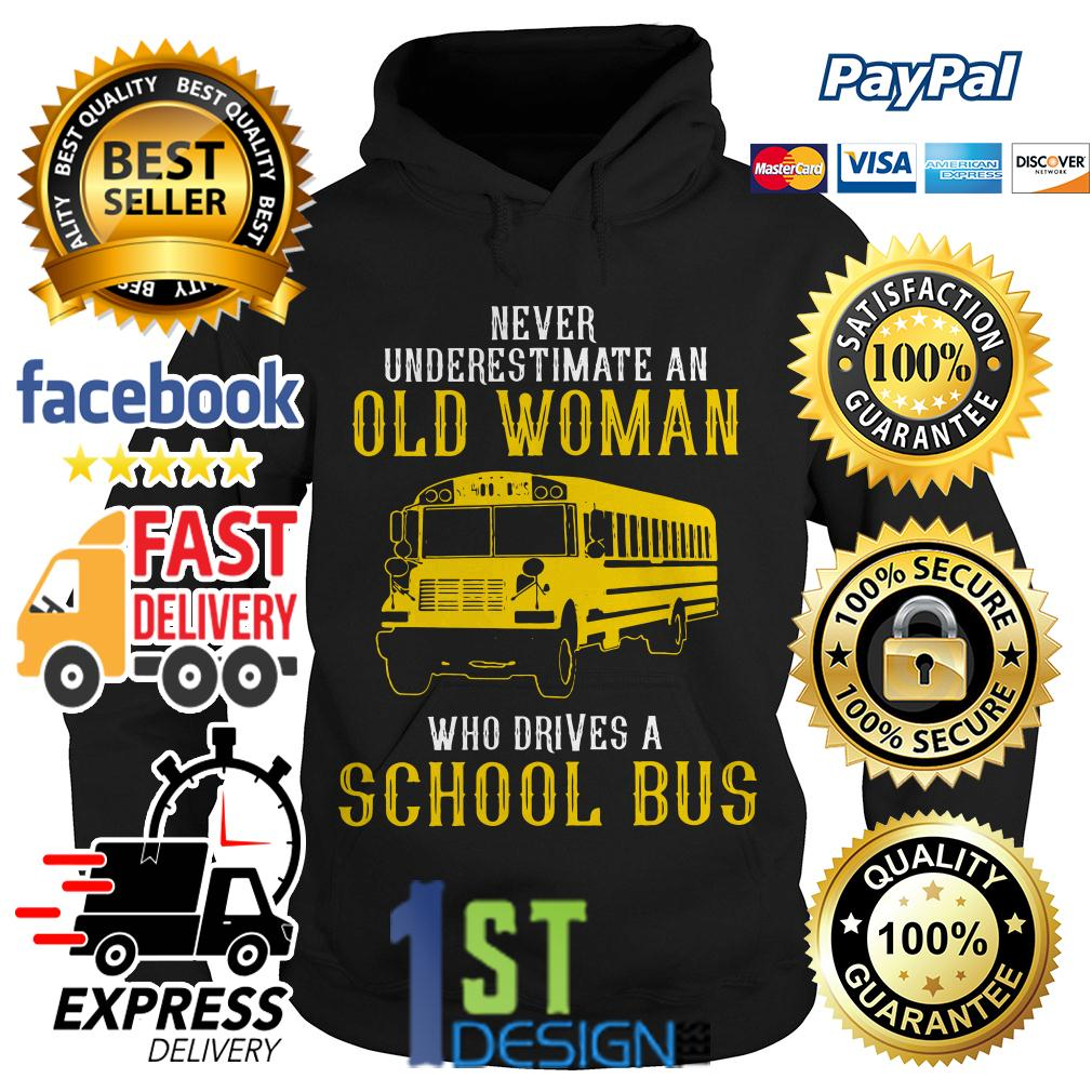 Never underestimate an old woman who drives a school bus Hoodie