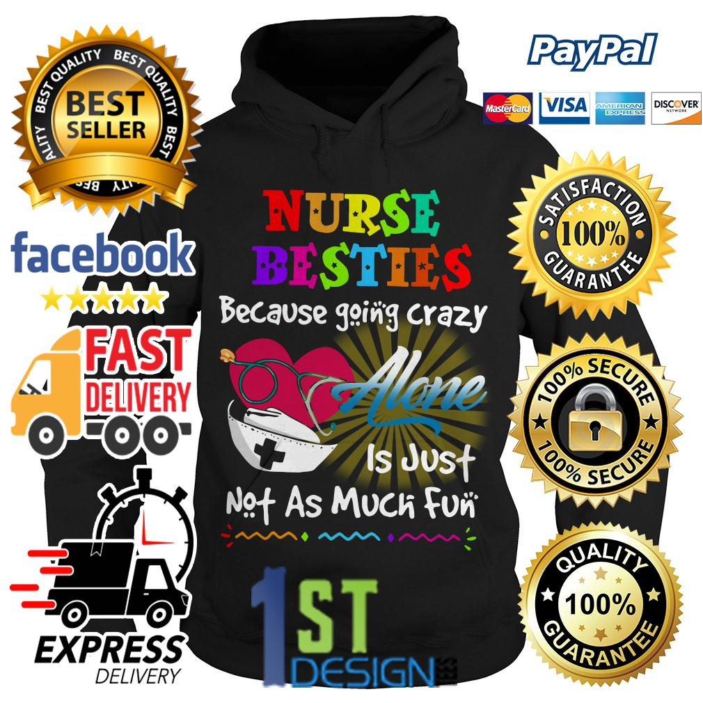 Nurse besties because going crazy alone is just not as much fun Hoodie
