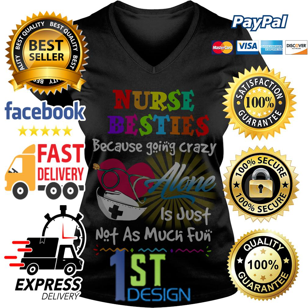 Nurse besties because going crazy alone is just not as much fun V-neck T-shirt