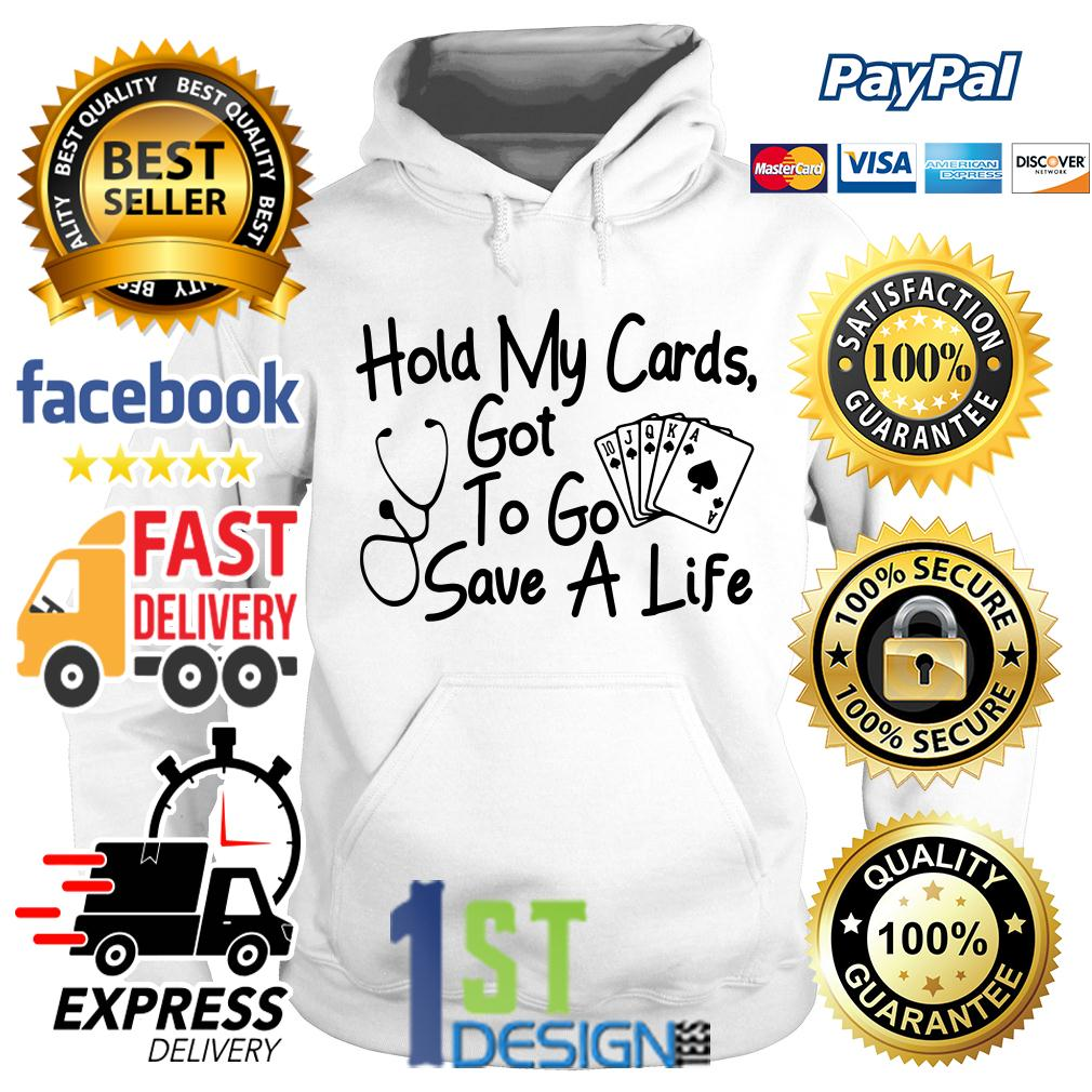 Nurse hold my cards got to go save a life Hoodie