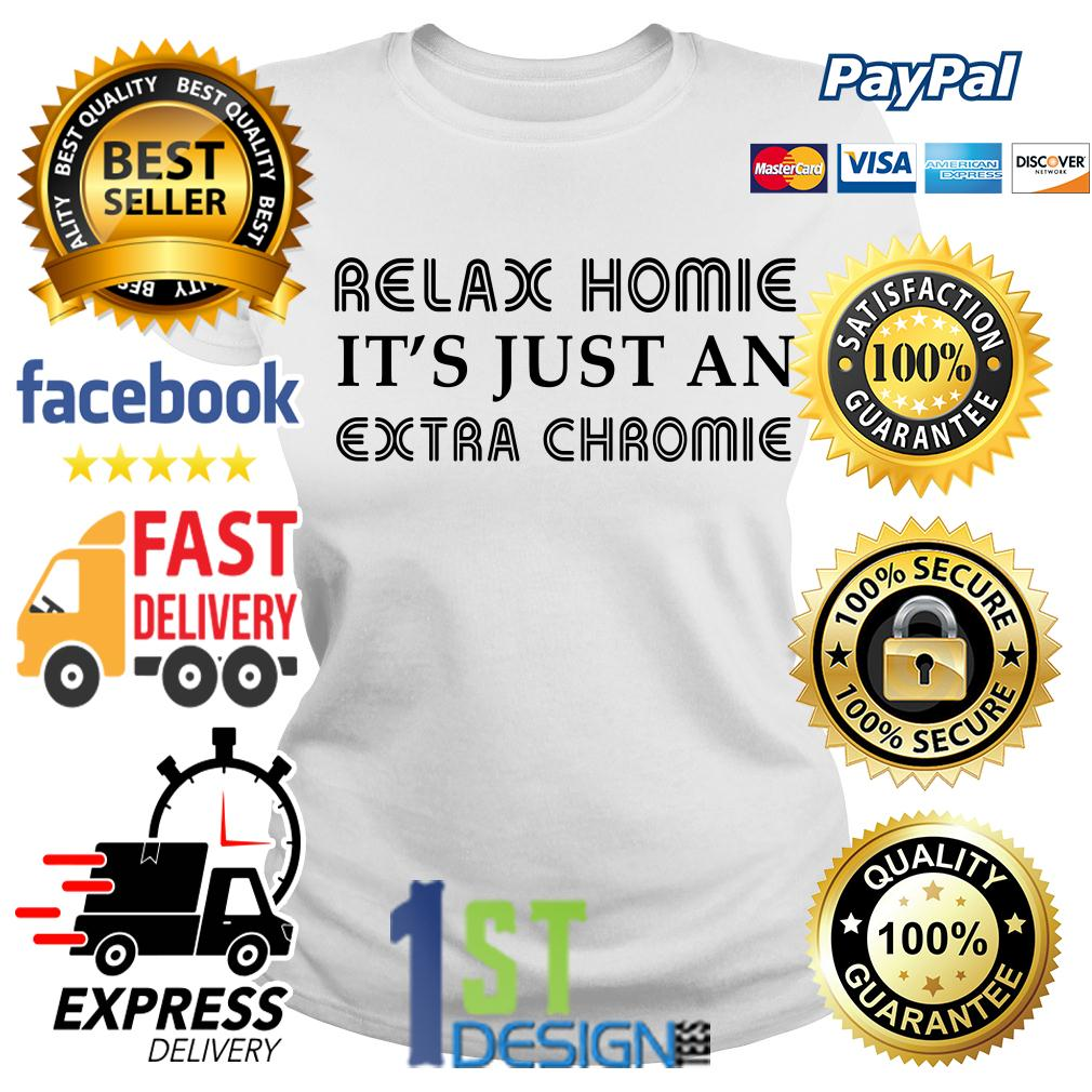 Relax it's just an extra chromie Ladies Tee